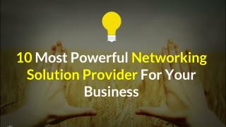 10 Most Powerful Networking Solution Provider for Your Business