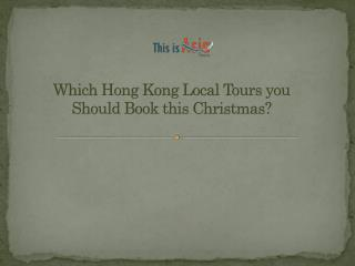 Which Hong Kong Local Tours you Should Book this Christmas?