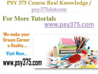 PSY 375 Course Real Tradition,Real Success / psy375dotcom