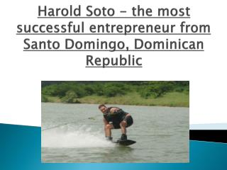 Harold Soto - The most successful entrepreneur from Santo Domingo, Dominican Republic