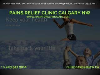 Relief of Pains Neck Lower Back Backbone Spinal Stenosis Spine Degenerative Clinic Doctor Calgary NW