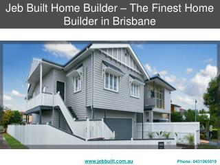 Jeb Built Home Builder – The Finest Home Builder in Brisbane