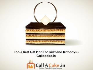 Top 6 Best Gift Plan For Girlfriend Birthdays - Callacake.in