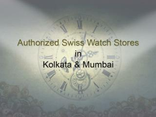 Authorised Swiss Watch Stores In Kolkata & Mumbai