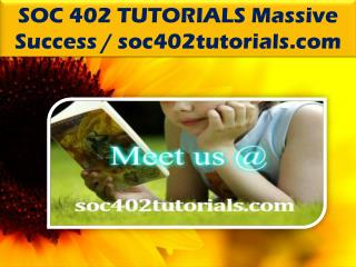 SOC 402 TUTORIALS Massive Success / soc402tutorials.com