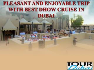 PLEASANT AND ENJOYABLE TRIP WITH BEST DHOW CRUISE IN DUBAI