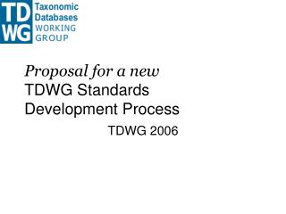 Proposal for a new  TDWG Standards Development Process