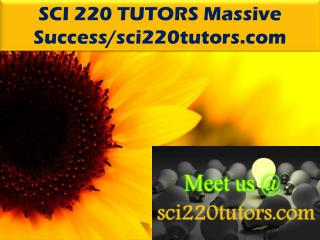 SCI 220 TUTORS Massive Success/sci220tutors.com