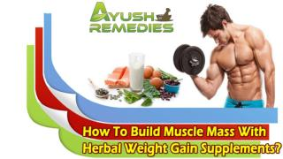 How To Build Muscle Mass With Herbal Weight Gain Supplements?