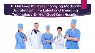 Dr Atul Goel Lilavati Hospital | Dr Atul Goel Kem Hospital | Dr Atul Goel