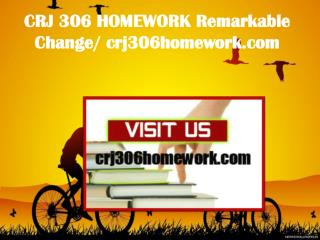 CRJ 306 HOMEWORK Remarkable Change/ crj306homework.com