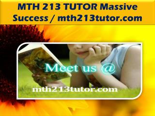 MTH 213 TUTOR Massive Success / mth213tutor.com