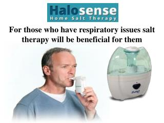 For those who have respiratory issues salt therapy will be beneficial for them