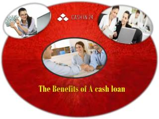 The Benefits of A cash loan