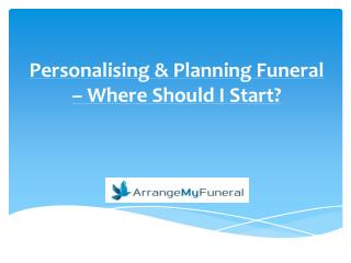 Personalising & Planning Funeral – Where Should I Start?