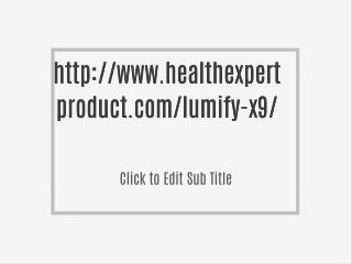http://www.healthexpertproduct.com/lumify-x9/