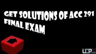 ACC 291 Final Exam with Question Answers Through UOP E Tutors