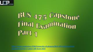 BUS 475 Capstone Final Examination Part 1 Questions @ UOP E Tutors