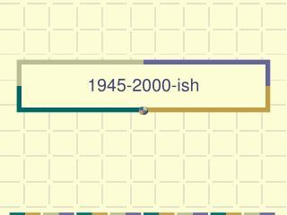 1945-2000-ish
