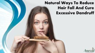 Natural Ways To Reduce Hair Fall And Cure Excessive Dandruff