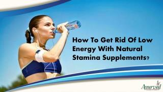 How To Get Rid Of Low Energy With Natural Stamina Supplements?