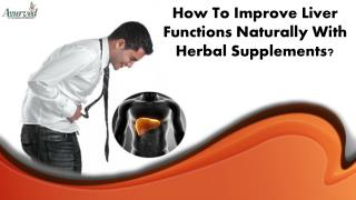 How To Improve Liver Functions Naturally With Herbal Supplements?