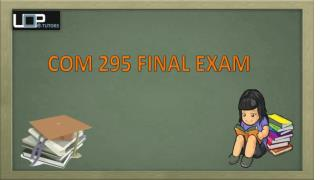 COM 295 Final Exam   Question With Answers   UOP E Tutors