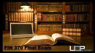 FIN 370 Final Exam Question & Answers - UOP E Tutors