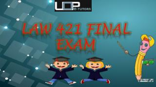 LAW 421 Final Exam with Question Answers Through UOP E Tutors
