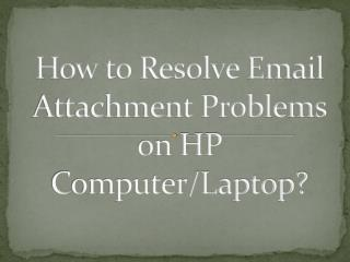 How to Resolve Email Attachment Problems on HP Computer/Laptop?