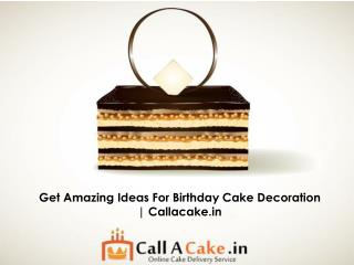 Get Amazing Ideas For Birthday Cake Decoration | Callacake.in