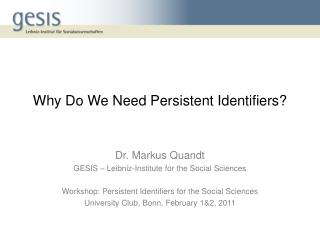 Dr. Markus Quandt GESIS   Leibniz-Institute for the Social Sciences  Workshop: Persistent Identifiers for the Social Sci