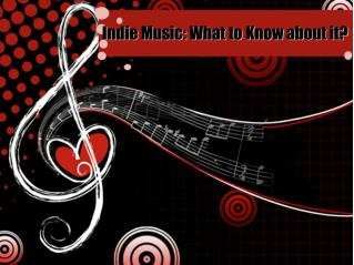 Indie Music- What to Know about it