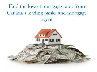 Find the lowest mortgage rates from Canada's leading banks and mortgage agent
