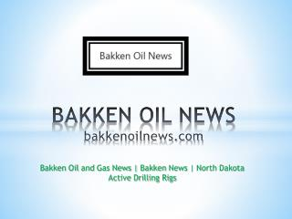 Bakken oil news - bakkenoilnews.com