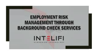 EMPLOYMENT RISK MANAGEMENT THROUGH BACKGROUND CHECK SERVICES