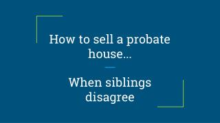 How to sell a probate house when siblings disagree - https://alnproperties.com/