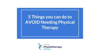 5 Things You can do to AVOID Needing Physical  Therapy