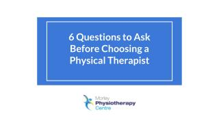 6 Questions to Ask Before Choosing a Physical   Therapist