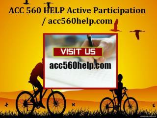 ACC 560 HELP Active Participation / acc560help.com