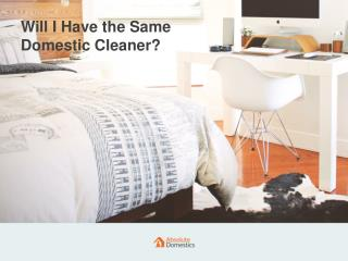 Requesting the Same Absolute Domestic Cleaner