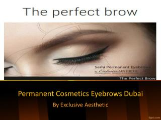 Get Amazing Semi Permanent cosmetics Treatment for Eyebrows- Dubai