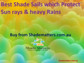 Buy Best Shade Sails which Protect Sun rays & heavy Rains