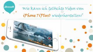 Wie kann ich Gelöschte Videos vom iPhone 7(Plus) wiederherstellen?