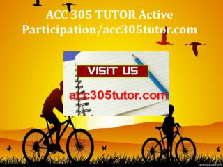 ACC 305 TUTOR Active Participation/acc305tutor.com