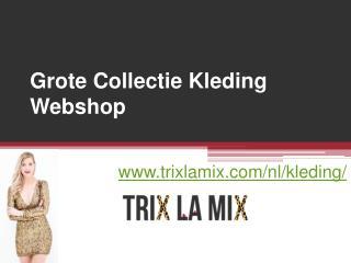 Grote Collectie Kleding Webshop - www.trixlamix.com