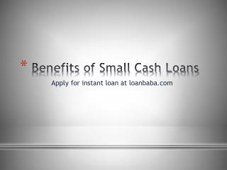 Benefits of Small Cash Loans