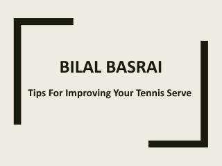 Bilal Basrai - Tips For Improving Your Tennis Serve
