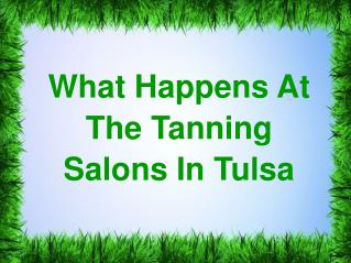 What Happens At The Tanning Salons In Tulsa