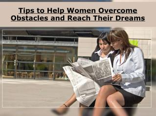 Tips to Help Women Overcome Obstacles and Reach Their Dreams